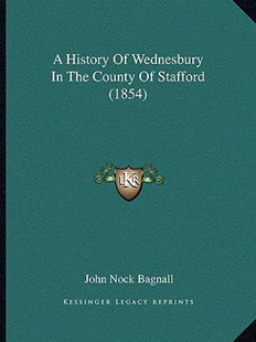 A History of Wednesbury in the County of Stafford (1854) by John Nock Bagnall (9781164533351) - PaperBack - Modern & Contemporary Fiction Literature