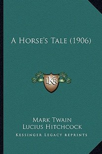 A Horse's Tale (1906) by Mark Twain, Lucius Hitchcock (9781164533542) - PaperBack - Modern & Contemporary Fiction Literature