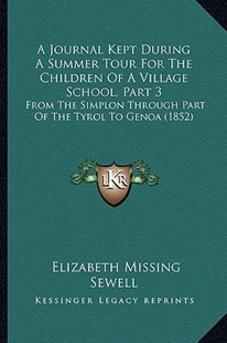 A Journal Kept During a Summer Tour for the Children of a Village School, Part 3 by Elizabeth Missing Sewell (9781164533757) - PaperBack - Modern & Contemporary Fiction Literature