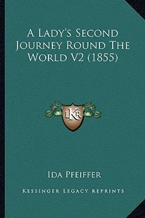 A Lady's Second Journey Round the World V2 (1855) by Ida Pfeiffer (9781164534594) - PaperBack - Modern & Contemporary Fiction Literature