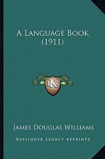 A Language Book (1911) by James Douglas Williams (9781164534662) - PaperBack - Modern & Contemporary Fiction Literature