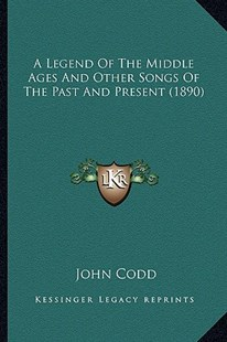 A Legend of the Middle Ages and Other Songs of the Past and Present (1890) by John Codd (9781164535027) - PaperBack - Modern & Contemporary Fiction Literature