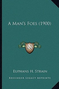 A Man's Foes (1900) by Euphans H Strain (9781164536857) - PaperBack - Modern & Contemporary Fiction Literature