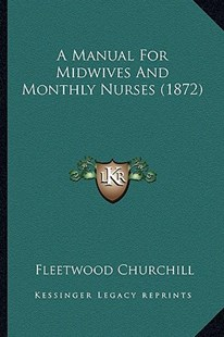 A Manual for Midwives and Monthly Nurses (1872) by Fleetwood Churchill (9781164536925) - PaperBack - Modern & Contemporary Fiction Literature