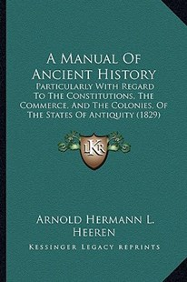 A Manual of Ancient History by Arnold Hermann L Heeren (9781164537052) - PaperBack - Modern & Contemporary Fiction Literature