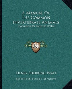 A Manual of the Common Invertebrate Animals by Henry Sherring Pratt (9781164538035) - PaperBack - Modern & Contemporary Fiction Literature