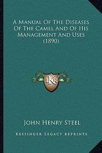 A Manual of the Diseases of the Camel and of His Management and Uses (1890) by John Henry Steel (9781164538066) - PaperBack - Modern & Contemporary Fiction Literature