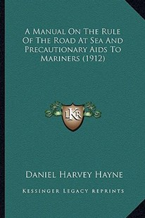 A Manual on the Rule of the Road at Sea and Precautionary AIDS to Mariners (1912) by Daniel Harvey Hayne (9781164538370) - PaperBack - Modern & Contemporary Fiction Literature