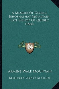 A Memoir of George Jehoshaphat Mountain, Late Bishop of Quebec (1866) by Armine Wale Mountain (9781164538646) - PaperBack - Modern & Contemporary Fiction Literature