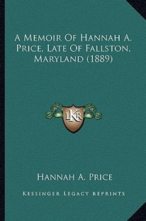 A Memoir of Hannah A. Price, Late of Fallston, Maryland (1889) by Hannah A Price (9781164538660) - PaperBack - Modern & Contemporary Fiction Literature