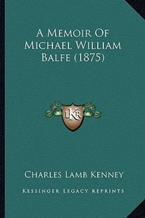 A Memoir of Michael William Balfe (1875) by Charles Lamb Kenney (9781164538752) - PaperBack - Modern & Contemporary Fiction Literature