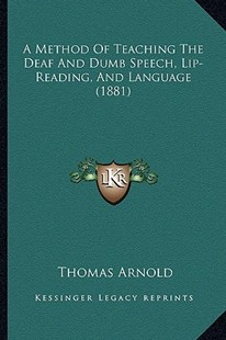 A Method of Teaching the Deaf and Dumb Speech, Lip-Reading, and Language (1881) by Thomas Arnold (9781164539506) - PaperBack - Modern & Contemporary Fiction Literature