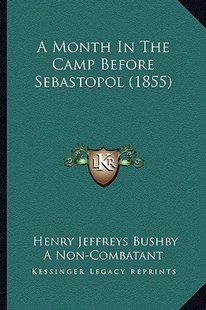 A Month in the Camp Before Sebastopol (1855) by Henry Jeffreys Bushby, A Non-Combatant (9781164540052) - PaperBack - Modern & Contemporary Fiction Literature