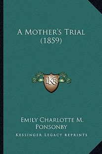 A Mother's Trial (1859) by Emily Charlotte Mary Ponsonby (9781164540151) - PaperBack - Modern & Contemporary Fiction Literature