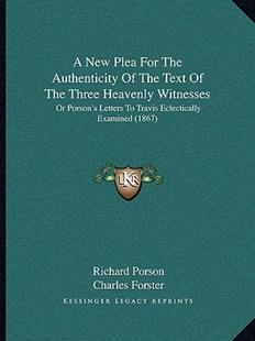 A New Plea for the Authenticity of the Text of the Three Heavenly Witnesses by Richard Porson, Charles Forster (9781164541318) - PaperBack - Modern & Contemporary Fiction Literature