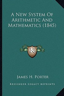 A New System of Arithmetic and Mathematics (1845) by James H Porter (9781164541448) - PaperBack - Modern & Contemporary Fiction Literature