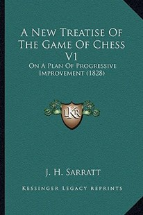 A New Treatise of the Game of Chess V1 by J H Sarratt (9781164541646) - PaperBack - Modern & Contemporary Fiction Literature