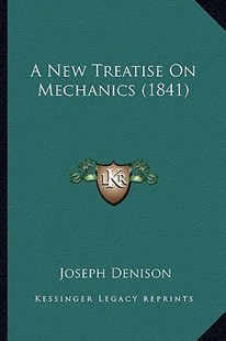 A New Treatise on Mechanics (1841) by Joseph Denison (9781164541660) - PaperBack - Modern & Contemporary Fiction Literature