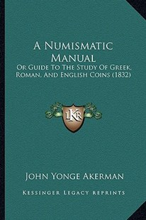 A Numismatic Manual by John Yonge Akerman (9781164541998) - PaperBack - Modern & Contemporary Fiction Literature