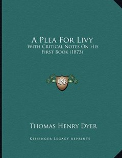 A Plea for Livy by Thomas Henry Dyer (9781164543046) - PaperBack - History