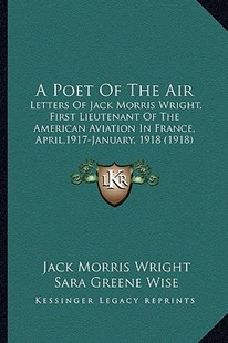 A Poet of the Air by Jack Morris Wright, Sara Greene Wise (9781164543275) - PaperBack - Modern & Contemporary Fiction Literature