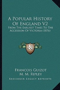 A Popular History of England V2 by Francois Pierre Guilaume Guizot, M M Ripley (9781164543442) - PaperBack - Modern & Contemporary Fiction Literature