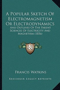 A Popular Sketch of Electromagnetism or Electrodynamics by Francis Watkins (9781164543503) - PaperBack - Modern & Contemporary Fiction Literature