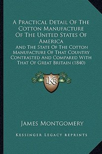 A Practical Detail of the Cotton Manufacture of the United States of America by James Montgomery (9781164543800) - PaperBack - Modern & Contemporary Fiction Literature