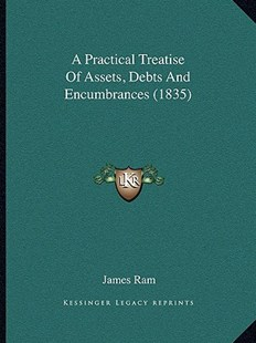 A Practical Treatise of Assets, Debts and Encumbrances (1835) by James RAM (9781164544357) - PaperBack - Modern & Contemporary Fiction Literature