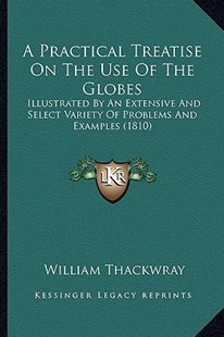 A Practical Treatise on the Use of the Globes by William Thackwray (9781164544753) - PaperBack - Modern & Contemporary Fiction Literature