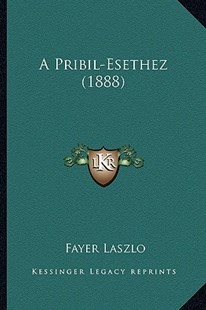 A Pribil-Esethez (1888) by Fayer Laszlo (9781164544999) - PaperBack - Modern & Contemporary Fiction Literature