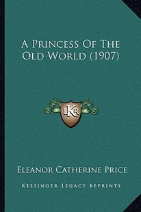 A Princess of the Old World (1907) by Eleanor Catherine Price (9781164545200) - PaperBack - Modern & Contemporary Fiction Literature
