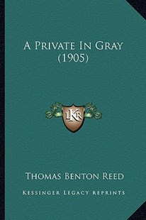 A Private in Gray (1905) by Thomas Benton Reed (9781164545224) - PaperBack - Modern & Contemporary Fiction Literature