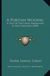 A Puritan Wooing by Frank Samuel Child (9781164545422) - PaperBack - Modern & Contemporary Fiction Literature