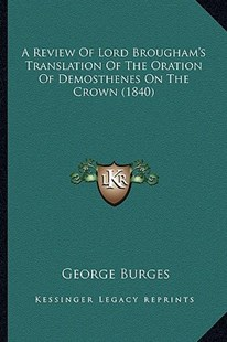 A Review of Lord Brougham's Translation of the Oration of Demosthenes on the Crown (1840) by George Burges (9781164546245) - PaperBack - Modern & Contemporary Fiction Literature