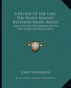 A Review of the Case, the People Against Reverend Henry Budge by John Swinburne (9781164546320) - PaperBack - Modern & Contemporary Fiction Literature