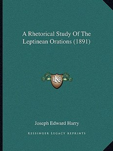 A Rhetorical Study of the Leptinean Orations (1891) by Joseph Edward Harry (9781164546498) - PaperBack - History