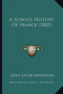 A School History of France (1885) by John Jacob Anderson (9781164547112) - PaperBack - Modern & Contemporary Fiction Literature