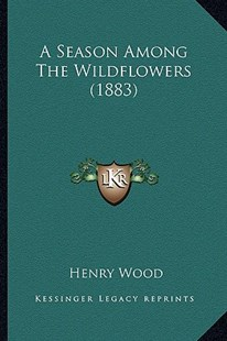 A Season Among the Wildflowers (1883) by Henry Wood Mrs (9781164547259) - PaperBack - Modern & Contemporary Fiction Literature