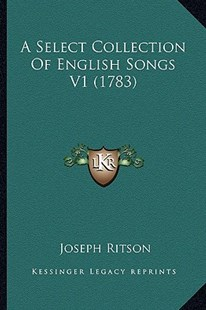 A Select Collection of English Songs V1 (1783) by Joseph Ritson (9781164547471) - PaperBack - Modern & Contemporary Fiction Literature