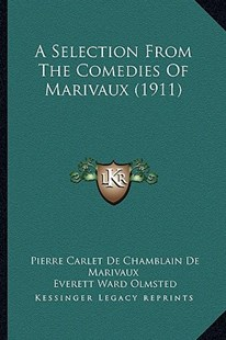 A Selection from the Comedies of Marivaux (1911) by Pierre Carlet De Chamblain De Marivaux, Everett Ward Olmsted (9781164547556) - PaperBack - Modern & Contemporary Fiction Literature