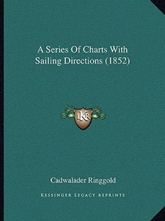 A Series of Charts with Sailing Directions (1852) by Cadwalader Ringgold (9781164547822) - PaperBack - Modern & Contemporary Fiction Literature