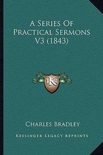 A Series of Practical Sermons V3 (1843) by Charles Bradley (9781164547983) - PaperBack - Modern & Contemporary Fiction Literature