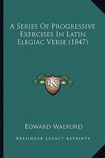 A Series of Progressive Exercises in Latin Elegiac Verse (1847) by Edward Walford (9781164547990) - PaperBack - Modern & Contemporary Fiction Literature