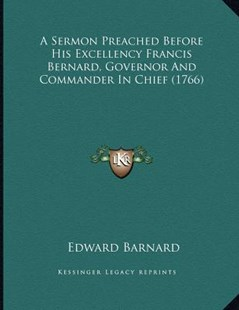 A Sermon Preached Before His Excellency Francis Bernard, Governor and Commander in Chief (1766) by Edward Barnard (9781164548218) - PaperBack - Religion & Spirituality