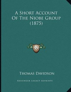 A Short Account of the Niobe Group (1875) by Thomas Davidson (9781164548676) - PaperBack - Modern & Contemporary Fiction Literature