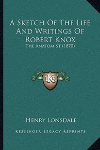 A Sketch of the Life and Writings of Robert Knox by Henry Lonsdale (9781164550198) - PaperBack - Modern & Contemporary Fiction Literature
