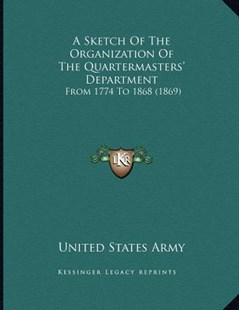 A Sketch of the Organization of the Quartermasters' Department by United States Army (9781164550273) - PaperBack - Modern & Contemporary Fiction Literature