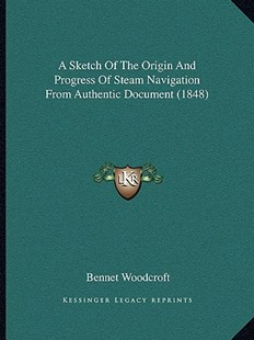 A Sketch of the Origin and Progress of Steam Navigation from Authentic Document (1848) by Bennet Woodcroft (9781164550280) - PaperBack - Modern & Contemporary Fiction Literature