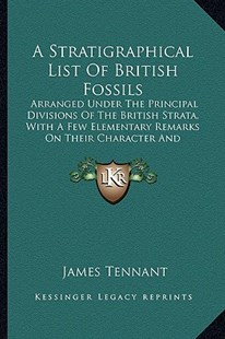 A Stratigraphical List of British Fossils by James Tennant (9781164551058) - PaperBack - Modern & Contemporary Fiction Literature